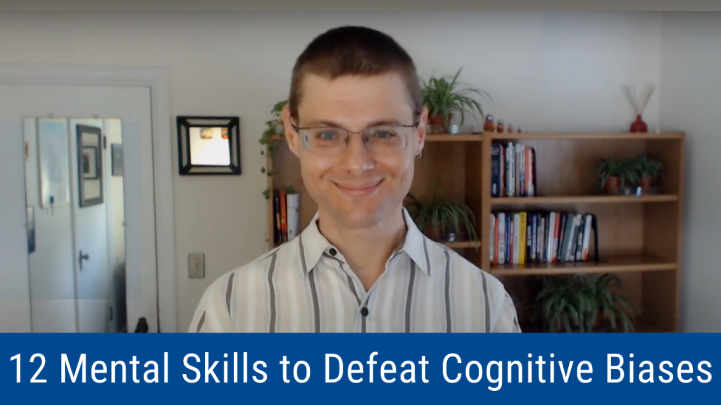 12 Mental Skills to Defeat Cognitive Biases (Video and Podcast)