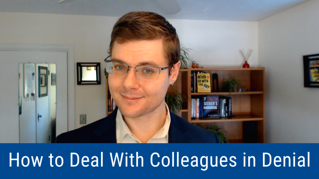 How to Deal With Colleagues in Denial (Video and Podcast)