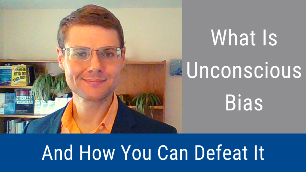 What Is Unconscious Bias (And How You Can Defeat It) (Video and Podcast)