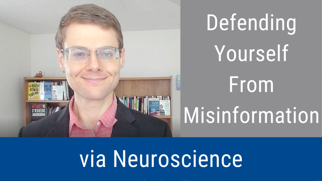 Defending Yourself From Misinformation via Neuroscience (Video and Podcast)