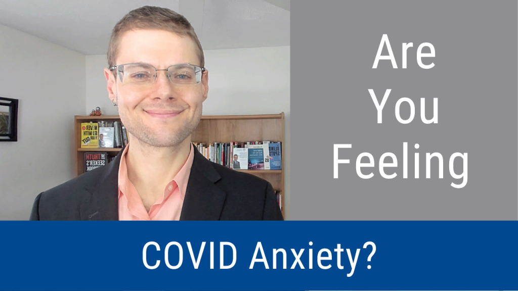 Are You Feeling COVID Anxiety? (Video and Podcast)