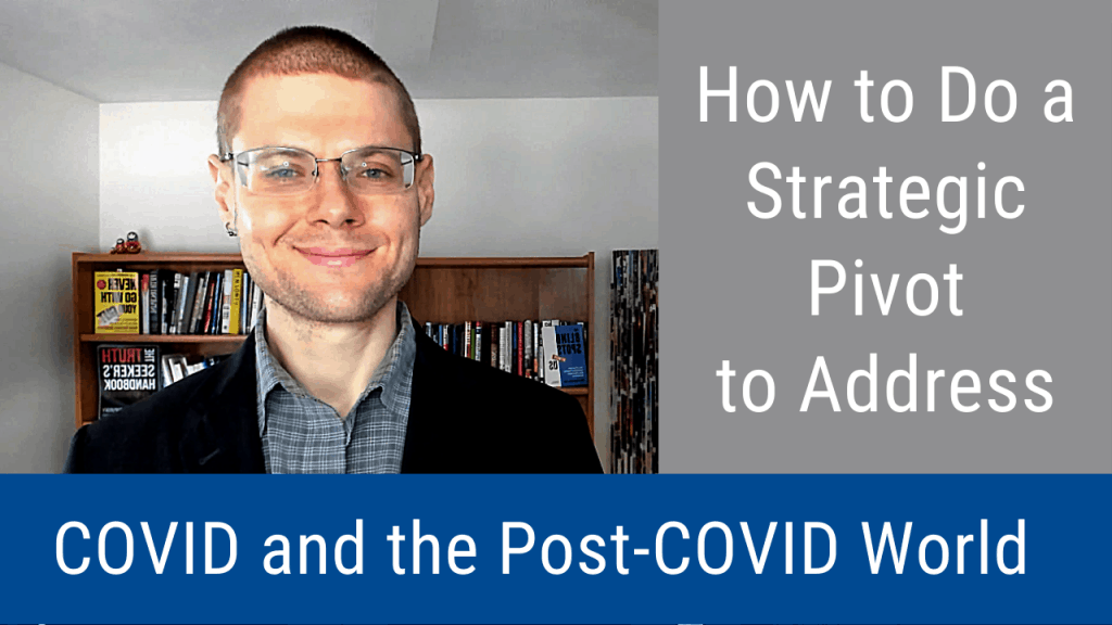 How to Do a Strategic Pivot to Address COVID (Video and Podcast)