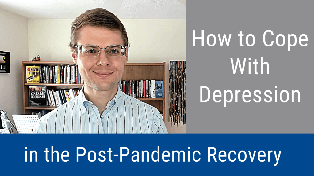 How to Cope With Depression in the Post-Pandemic Recovery (Video and Podcast)